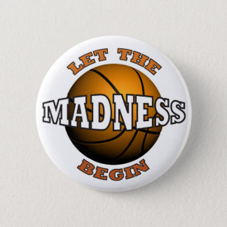 LET THE MADNESS BEGIN 6 CM ROUND BADGE