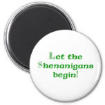 Let the Shenanigans  Begin 6 Cm Round Magnet