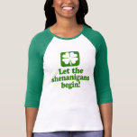 Let The Shenanigans Begin T Shirt