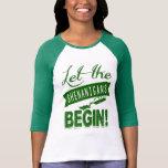 Let the Shenanigans Begin T-shirts