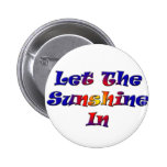 Let The Sunshine In Pinback Buttons