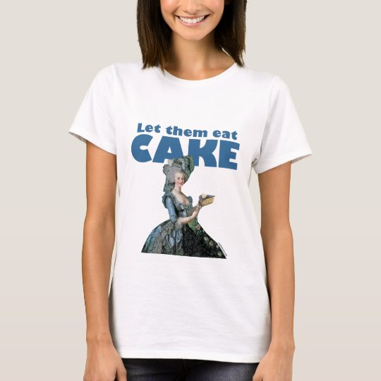 Let Them Eat Cake (light shirt) T-Shirt