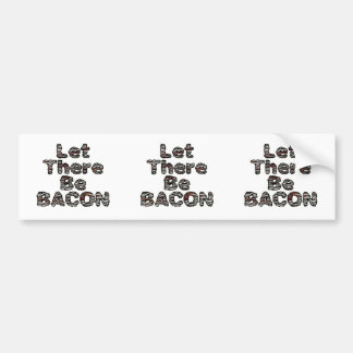 Let There Be BACON! Bumper Sticker