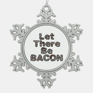Let There Be BACON! Snowflake Pewter Christmas Ornament