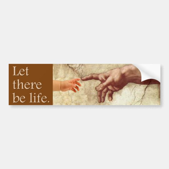 Let There be Life - Pro-Life Message Bumper Sticker