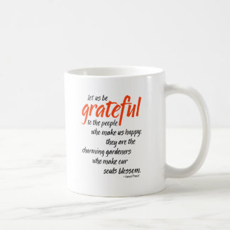 Let us be grateful to the people who make us happy coffee mug