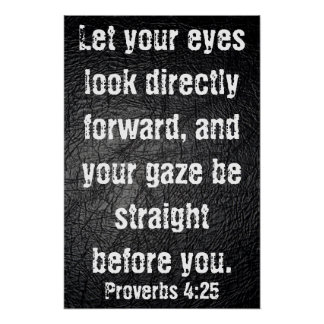 Let your eyes look directly forward bible verse poster