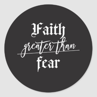Let Your Faith Be Greater Than Your Fear Classic Round Sticker