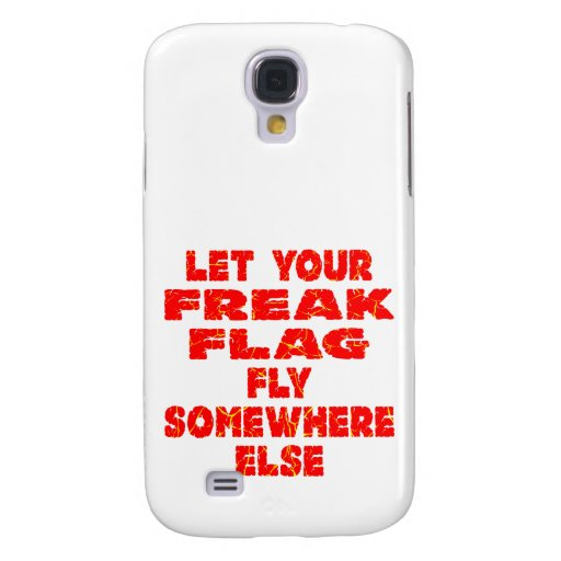 Let Your Freak Flag Fly Somewhere Else Samsung Galaxy S4 Cover