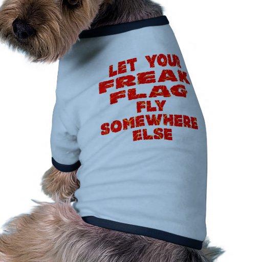 Let Your Freak Flag Fly Somewhere Else Dog Clothes