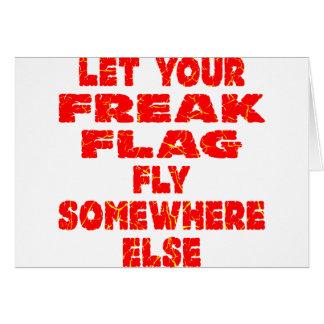Let Your Freak Flag Fly Somewhere Else Greeting Card