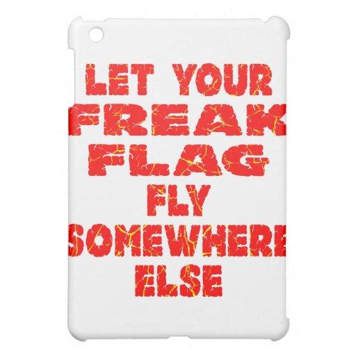 Let Your Freak Flag Fly Somewhere Else iPad Mini Cover