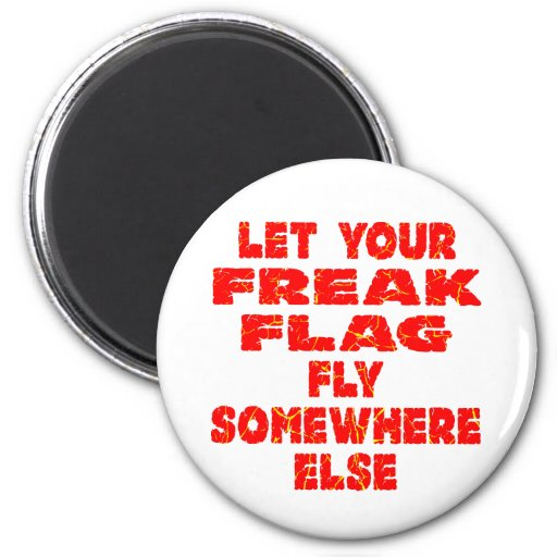Let Your Freak Flag Fly Somewhere Else Magnets