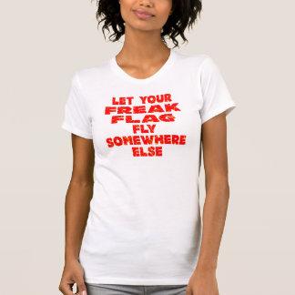 Let Your Freak Flag Fly Somewhere Else Shirts