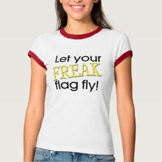 Let Your Freak Flag Fly! T-Shirt