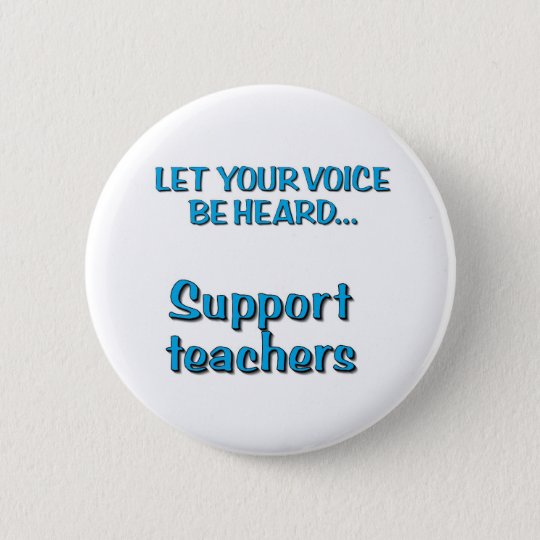 Let Your Voice Be HeardSupport Teachers 6 Cm