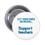 Let Your Voice Be Heard...Support Teachers 6 Cm Round Badge