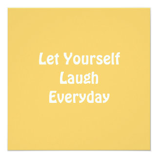 Let Yourself Laugh Everyday. Yellow. 13 Cm X 13 Cm Square Invitation Card