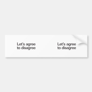 lets agree to disagree bumper sticker