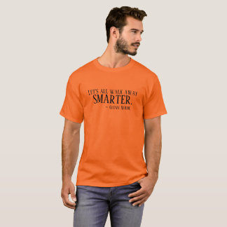 Let's all walk away smarter Tshirt