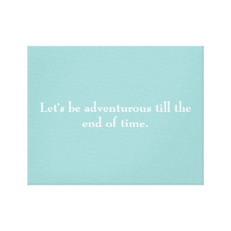 """""""Let's be adventurous till the end of time"""" canvas Stretched Canvas Print"""