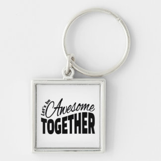 Let's Be Awesome Together Key Ring