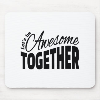 Let's Be Awesome Together Mouse Mat