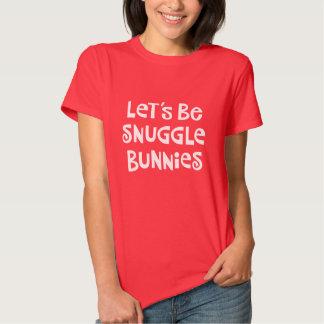 Let's Be Snuggle Bunnies Tee Shirt