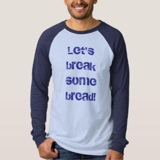 Let's break Some Bread! T-shirt