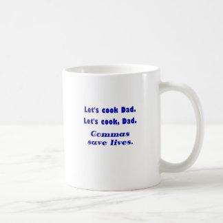 Lets Cook Dad Commas Save Lives Basic White Mug