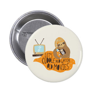 """Let's Cuddle and Watch Old Movies"" Sloth 6 Cm Round Badge"