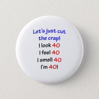 Let's cut the crap, I look 40! 6 Cm Round Badge