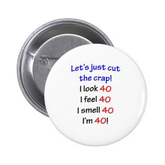 Let's cut the crap, I look 40! Buttons