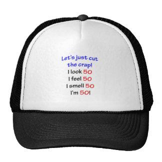 Let's cut the crap, I look 50! Trucker Hat