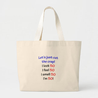 Let's cut the crap, I look 50! Large Tote Bag