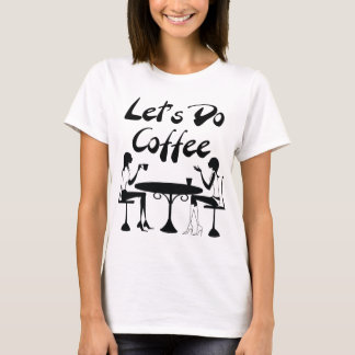 Let's Do Coffee T-Shirt