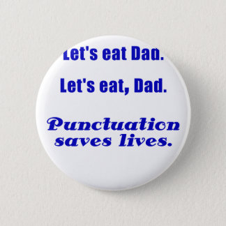 Lets Eat Dad Punctuation Saves Lives 6 Cm Round Badge