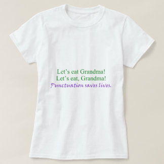 Let's eat Grandma! Punctuation saves lives (humor) T-Shirt
