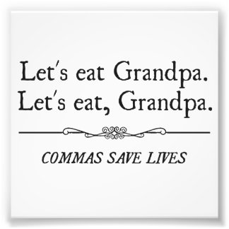 Let's Eat Grandpa Commas Save Lives Art Photo