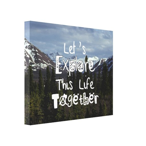 Let's Explore This Life Together Canvas Prints
