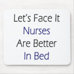 Let's Face It Nurses Are Better In Bed Mouse Mats