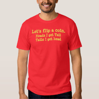 Let's flip a coin., Heads I get TailTails I get... Tee Shirt
