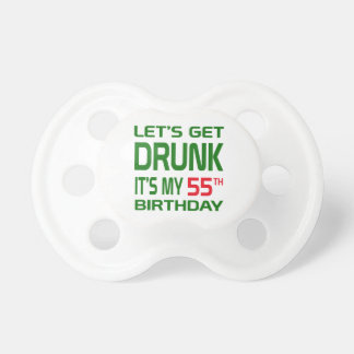 Let's Get Drunk It's my 55th Birthday Baby Pacifier