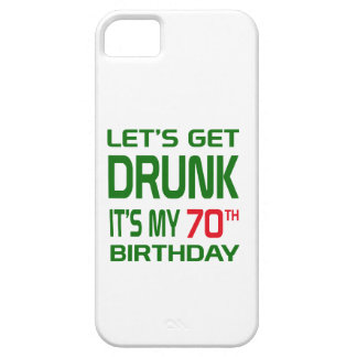 Let's Get Drunk It's my 70th Birthday Case For The iPhone 5