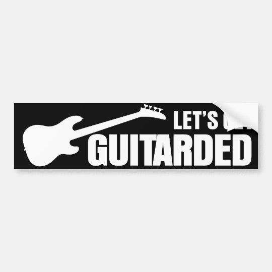 Let's Get Guitarded Bumper Sticker