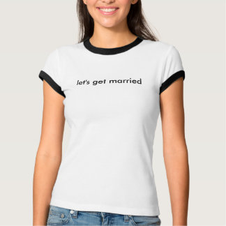 let's get married funny date shirt