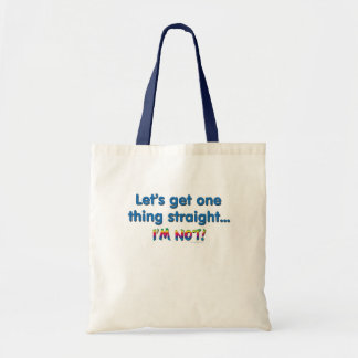 Let's Get One Thing Straight - I'm Not! Canvas Bags