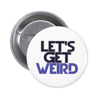 Let's get weird 6 cm round badge
