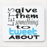 Let's give them something to tweet about mousepads
