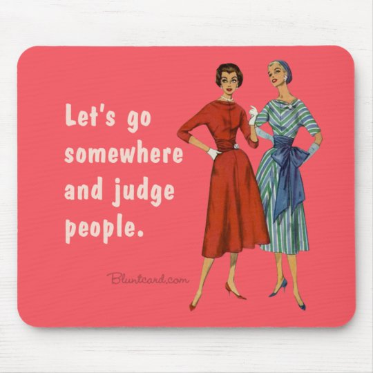 Let's go somewhere and judge people. mouse mat